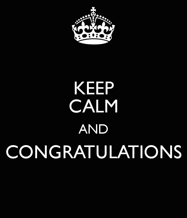 Keep calm and congratulations